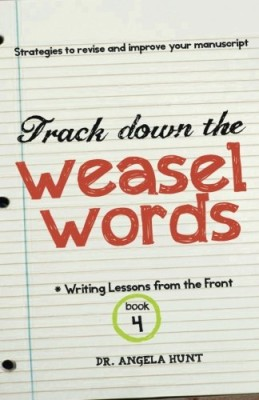 Track Down the Weasel Words: And other strategies to revise and improve your manuscript (Writing Lessons from the Front)